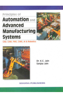 Principles of Automation and Advanced Manufacturing Systems (CAD, CAM, FMS, CIMS, AI & ROBOTICS)