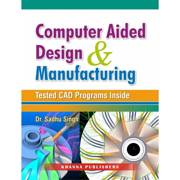 Computer Aided Design and Manufacturing (Test CAD Programs Inside)