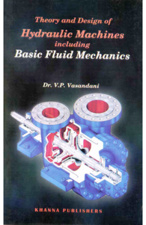 Theory and Design of Hydraulic Machines including Basic Fluid Mechanics