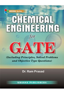 Chemical Engineering for GATE (Including Principles, Solved Problems and Objective Type Questions)