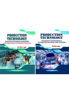 PRODUCTION TECHNOLOGY MANUFACTURING SYSTEMS VOL-I (CASTING, FORMING WELDING & NON-TRADITIONAL MANUFACTURING)
