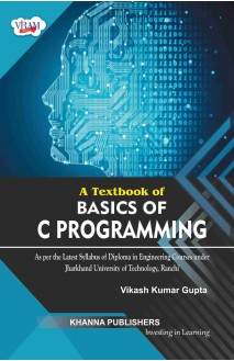 A Textbook of Basics of C Programming (As per the latest syllabus of diploma in engineering courses under Jharkhand University of Technology, Ranchi)