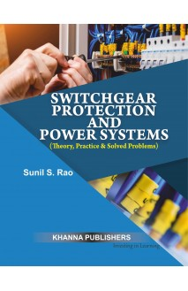 Switchgear Protection and Power Systems (Theory, Practice & Solved Problems)