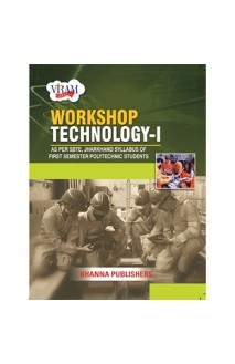 Workshop Technology-I (As Per SBTE, Jharkhand Syllabus of First Semester Polytechnic Students)